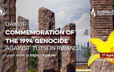 Commemoration of the 1994 Genocide against the Tutsi in Rwanda - Kwibuka27
